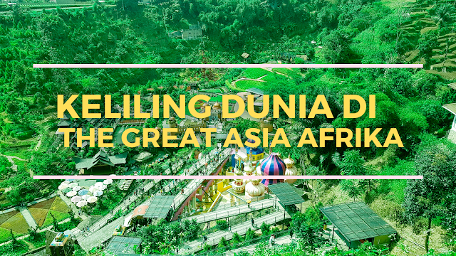 Keliling Dunia di The Great Asia Afrika