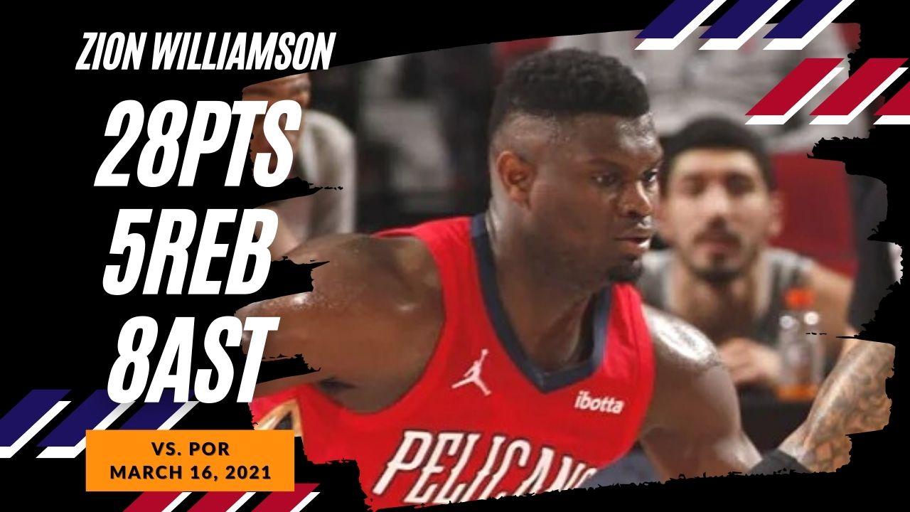 Zion Williamson 28pts 5reb 8ast vs POR   March 16, 2021   2020-21 NBA Season