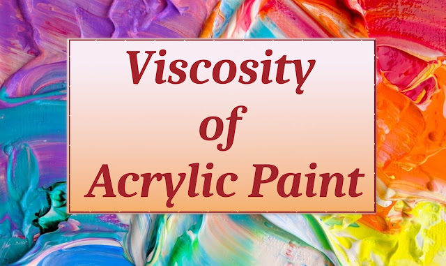 Learn types of Acrylic Paint Viscosity in detail. Heavy Body vs Soft Body acrylics and its usage. Fluid Body and Ink consistency acrylic paints