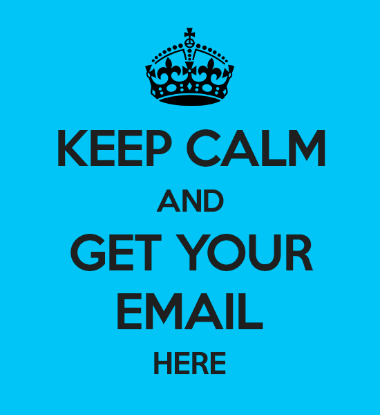 Keep calm and get your email here