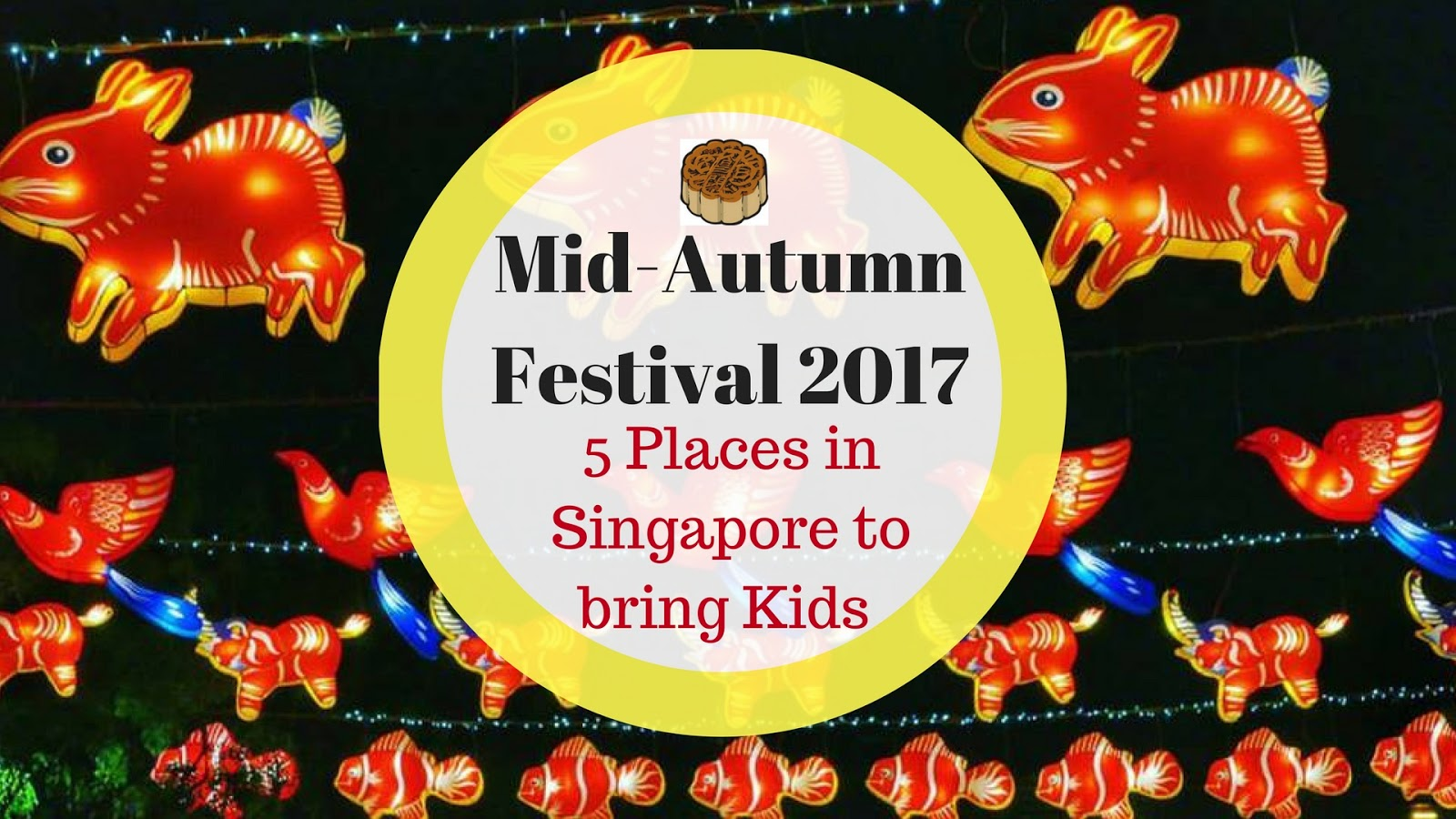 the mid autumn festival is all about spending time with the family parading lanterns and of course gorging on mooncakes what better way to spend these 2 - Garden By The Bay Mid Autumn Festival 2017