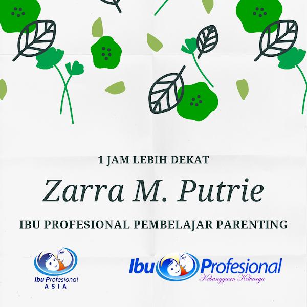 1 Jam Lebih Dekat: Zarra Miantina Putrie – Ibu Profesional Pembelajar Parenting