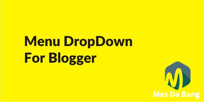 Cara Membuat Menu Drop Down Keren di Blog