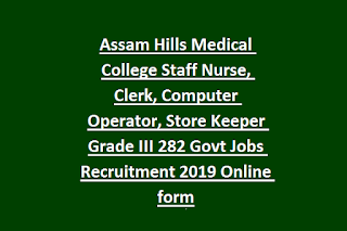 Assam Hills Medical College Staff Nurse, Clerk, Computer Operator, Store Keeper Grade III 282 Govt Jobs Recruitment 2019 Online form