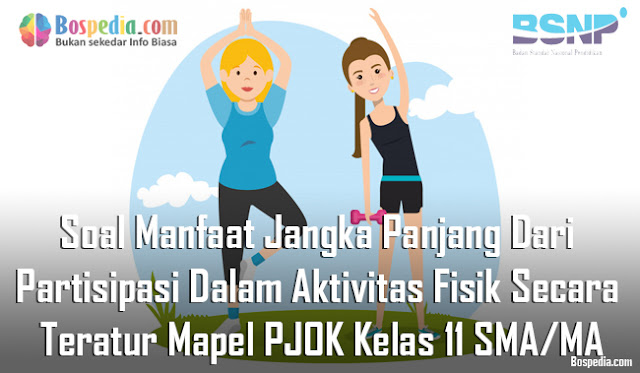 Soal Manfaat Jangka Panjang Dari Partisipasi Dalam Aktivitas Fisik Secara Teratur Mapel PJOK Kelas 11 SMA/MA
