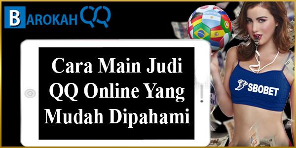 Cara Main Judi QQ Online Yang Mudah Dipahami