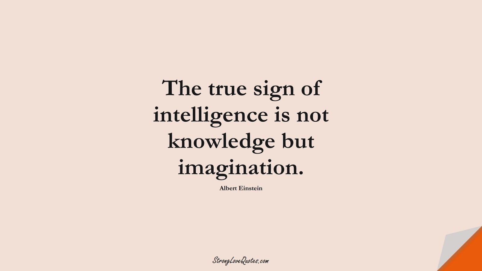 The true sign of intelligence is not knowledge but imagination. (Albert Einstein);  #KnowledgeQuotes