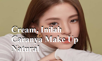 Caranya Make Up Natural Ala Korea