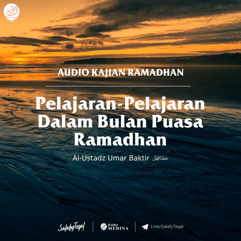 Pelajaran-pelajaran Dalam Bulan Puasa Ramadhan - Al Ustadz Umar Baktir