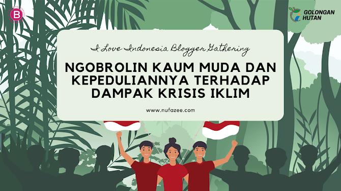 I Love Indonesia Blogger Gathering: Ngobrolin Kaum Muda dan Kepeduliannya Terhadap Dampak Krisis Iklim