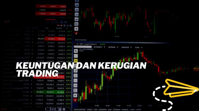 Keuntugan dan Kerugian Trading