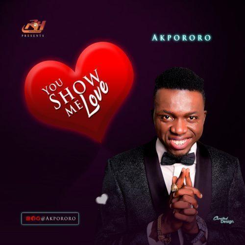 Audio: Akpororo-You Show Me Love