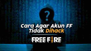 Cara Agar Akun Free Fire (FF) Tidak Kena Hack