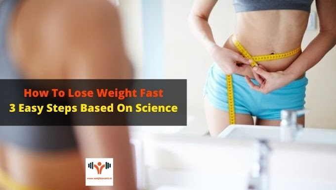 How To Lose Weight Fast: 3 Easy Steps Based On Science