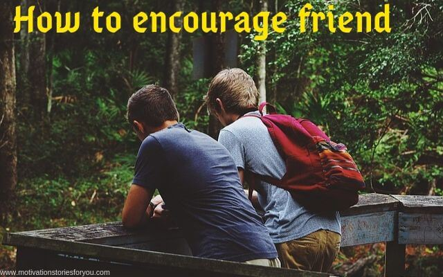 How to encourage friend inspirational short story