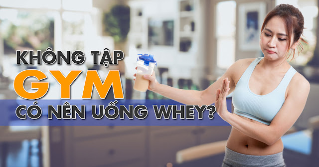 khong tap gym co nen uong whey