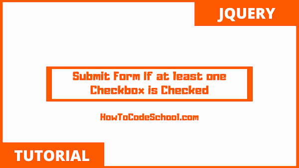 Submit Form If at least one Checkbox is Checked
