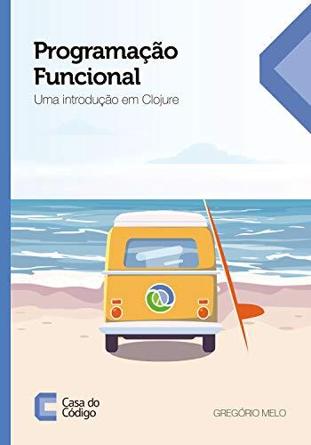 Programação Funcional: Uma introdução em Clojure - Gregório Melo