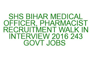 SHS BIHAR MEDICAL OFFICER, PHARMACIST RECRUITMENT WALK IN INTERVIEW 2016 243 GOVT JOBS