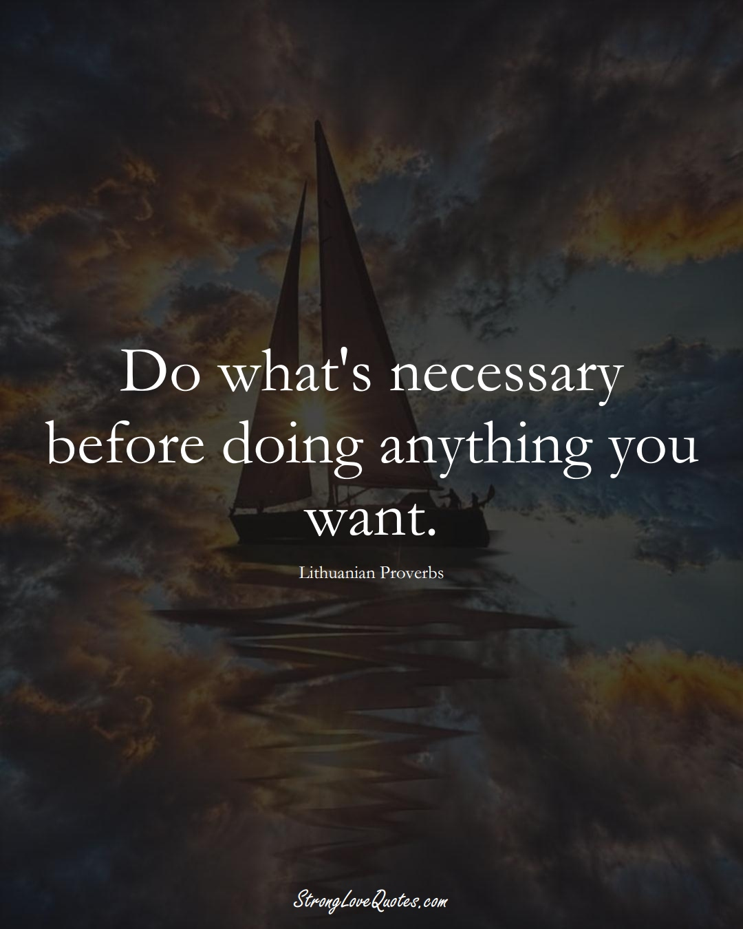 Do what's necessary before doing anything you want. (Lithuanian Sayings);  #AsianSayings