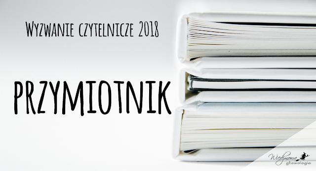 Wyzwanie książkowe 2018, Wiedźmowa głowologia, kategoria: przymiotnik