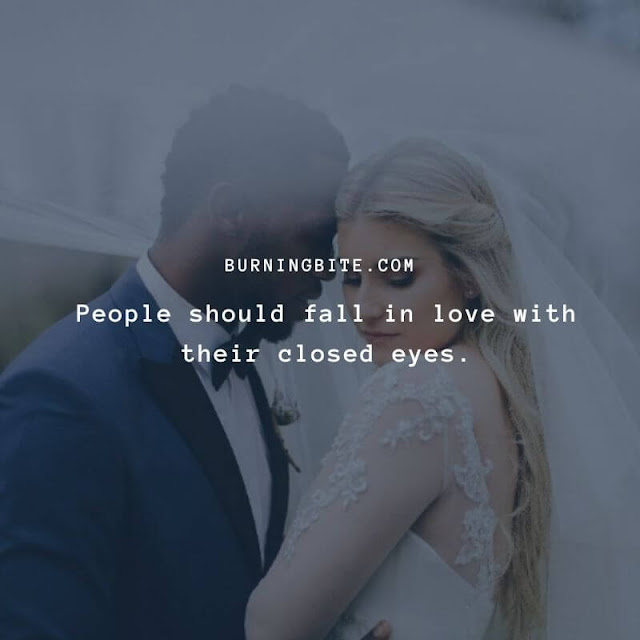 People should fall in love with their closed eyes. ~BB Quotes