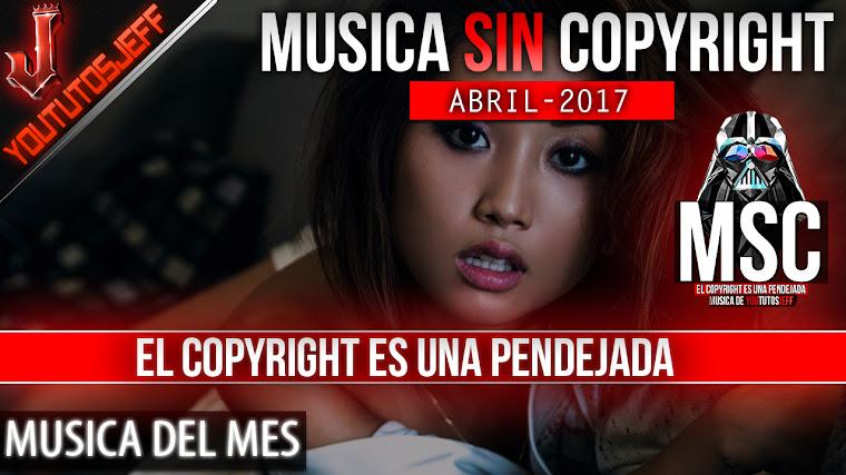 Música sin copyright | Abril - 2017 | ElCopyrightEsUnaPendejada