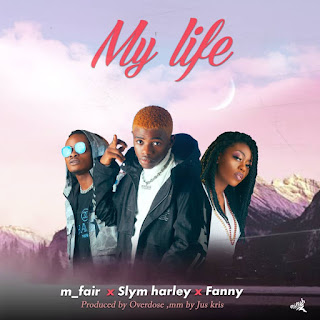 Audio + Video] M-Fair - My Life Feat Slym Harley & Fanny (Prod by Overdose)