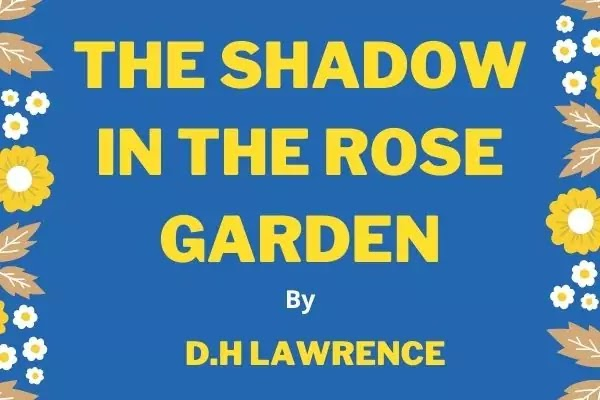 The Shadow in the Rose Garden By D.H.Lawrence