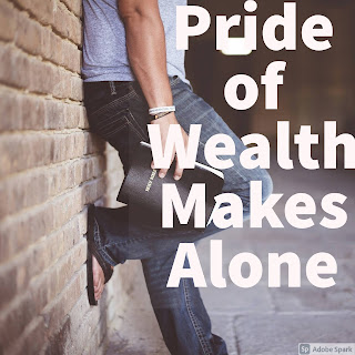 Pride of wealth makes alone (bliss)