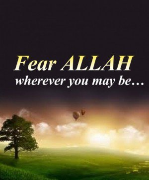 Fear Allah wherever you may be - Quotes
