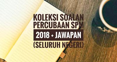 Koleksi Soalan Percubaan SPM 2018 + Jawapan (Seluruh Negeri)