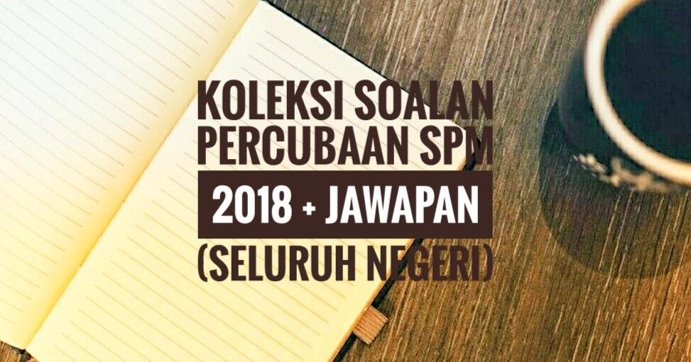 Koleksi Soalan Percubaan Spm 2018 Jawapan Seluruh Negeri Peperiksaan