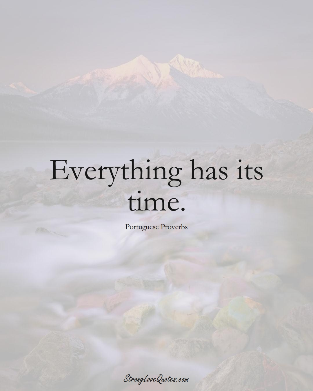 Everything has its time. (Portuguese Sayings);  #EuropeanSayings