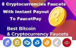 5 Cryptocurrencies Faucets With Instant Payout To FaucetPay  in 2021