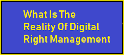 What Is The Reality Of Digital Right Management