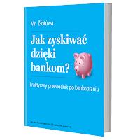 """Przewodnik """"Jak zyskiwać dzięki bankom""""?"""