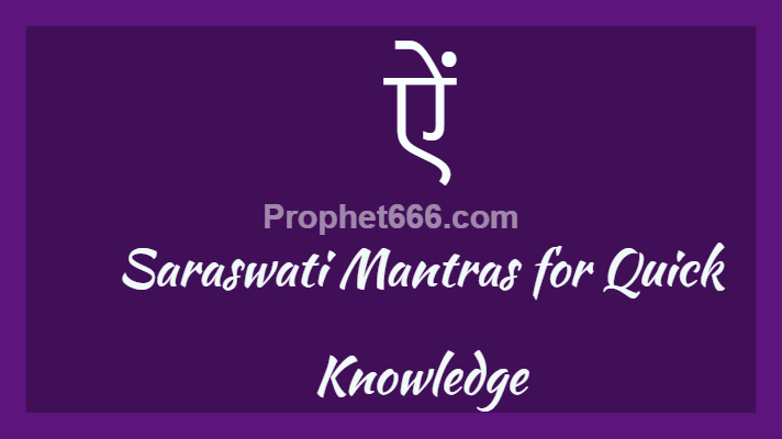 Saraswati Mantras for Quick Knowledge