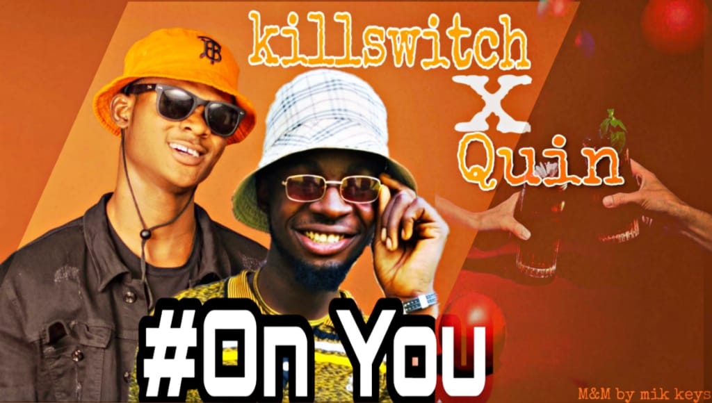 [Music] KillSwitch ft Quin - On you (prod. Mik Keys) #Arewapublisize