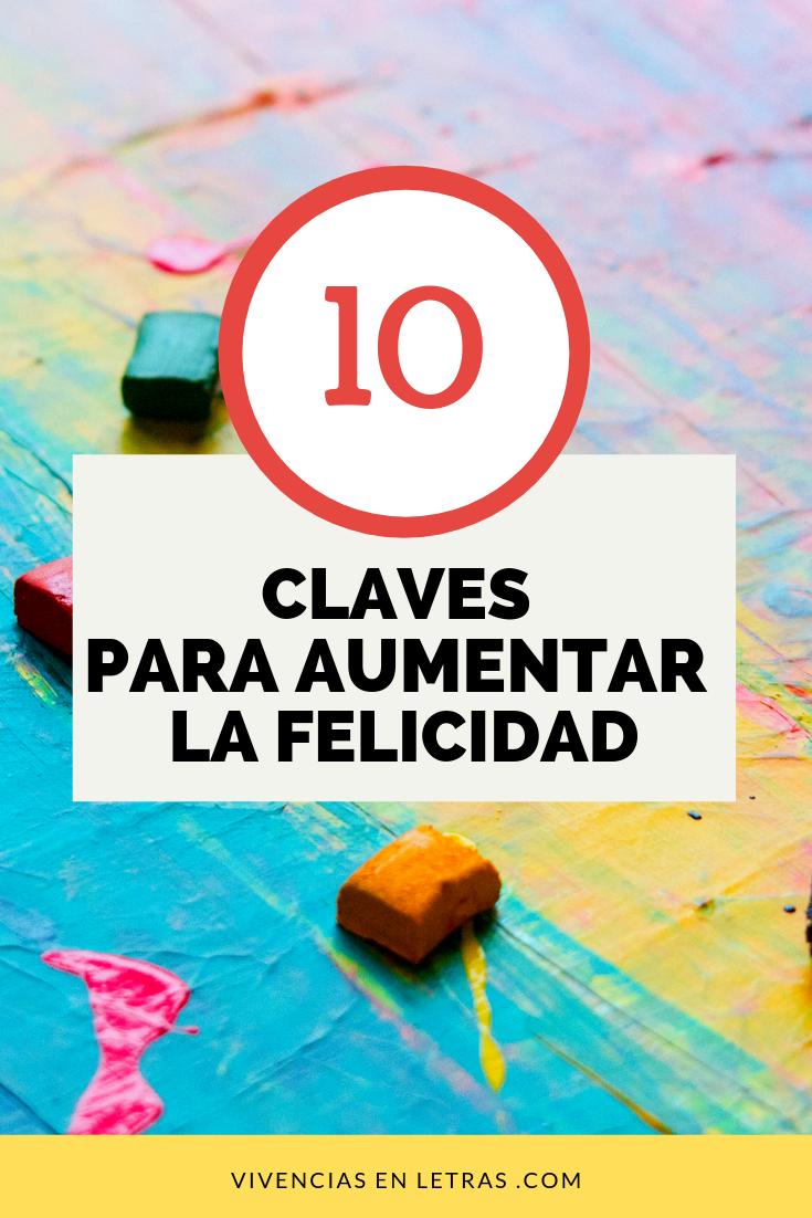Cómo Ser Feliz 10 Claves Que Te Ayudarán A Aumentar Tu