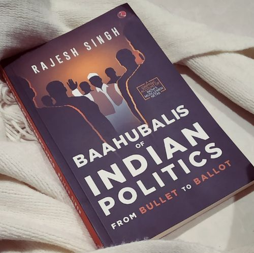 BAAHUBALIS OF INDIAN POLITICS: From Bullet to Ballot by Rajesh Singh