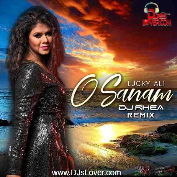 O Sanam Remix Lucky Ali DJ Rhea mp3 song download