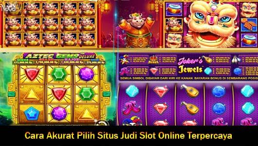Cara Akurat Pilih Situs Judi Slot Online Terpercaya