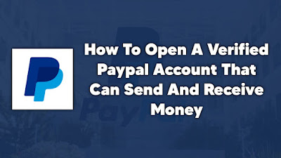 How To Open A Verified Paypal Account That Can Send And Receive Money In Nigeria