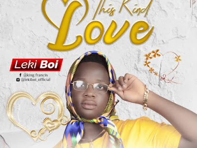 DOWNLOAD MUSIC: Leki Boi - This Kind Love