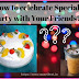 How To Celebrate Special Party With Your Friends?