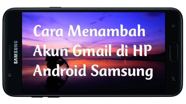 Cara Menambah Akun Gmail di HP Android Samsung