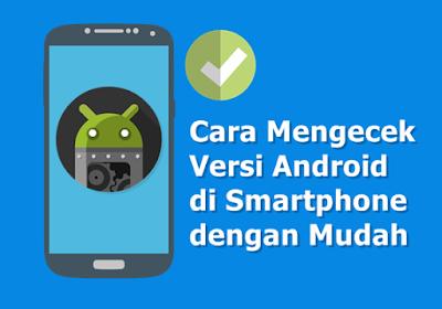 Cara Mengecek Versi Android di Smartphone dengan Mudah