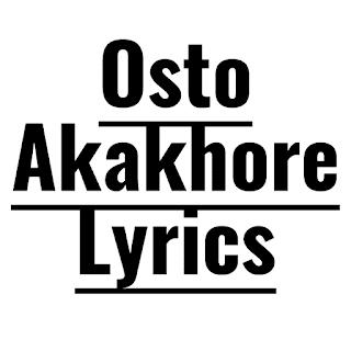 Osto Akakhore Lyrics