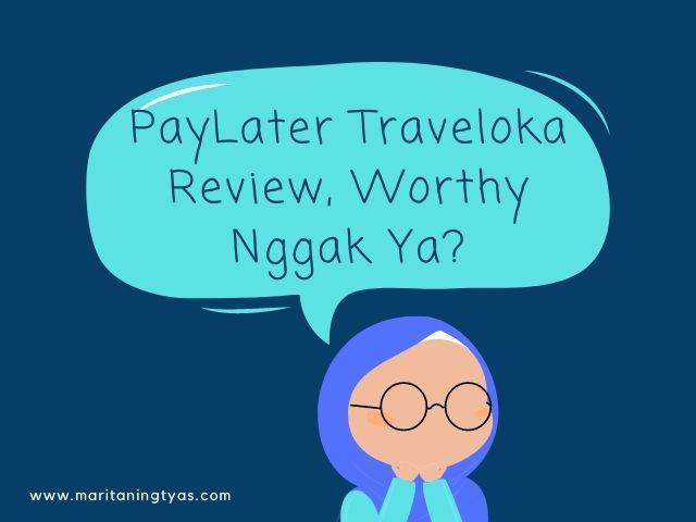 paylater traveloka review, worthy nggak ya?